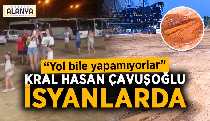 """Kral Hasan Çavuşoğlu isyanlarda: """"Yol bile yapamıyorlar"""""""