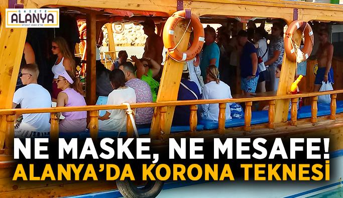Ne maske, ne mesafe! Alanya'da korona teknesi