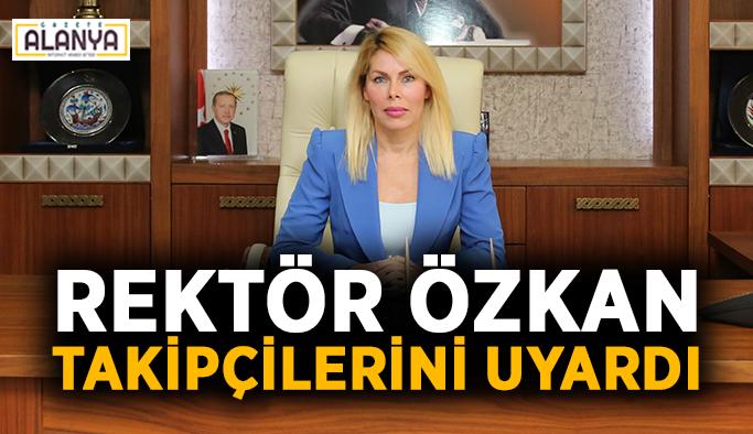 Rektör Özkan takipçilerini uyardı
