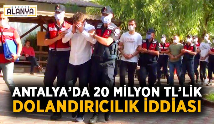 Şok gözaltılar! Antalya'da 20 milyon TL'lik dolandırıcılık iddiası