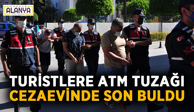 Turistlerin paralarına göz dikenler Alanya Cezaevi'ne girdi