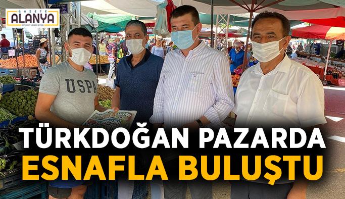 Türkdoğan pazarda esnafla buluştu