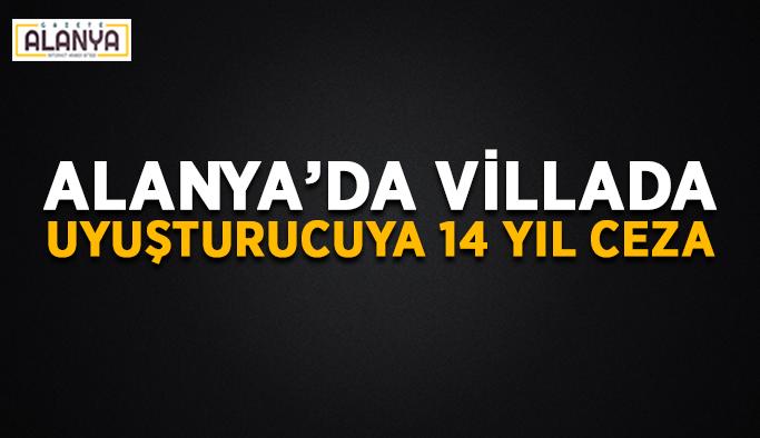 Alanya'da villada uyuşturucuya 14 yıl ceza