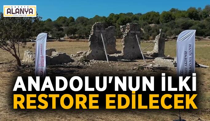 Anadolu'nun ilki restore edilecek