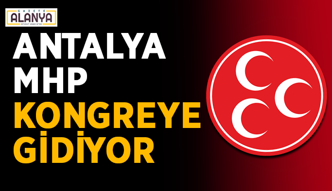 Antalya MHP yarın kongreye gidiyor