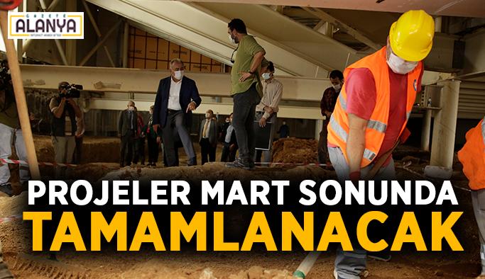Antalya'da projeler Mart sonunda tamamlanacak