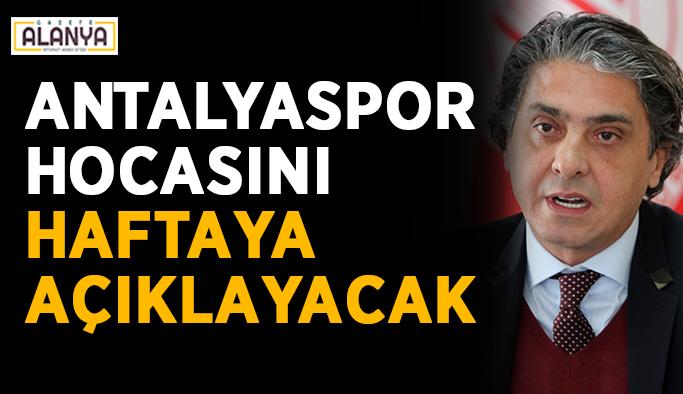 Antalyaspor hocasını haftaya açıklayacak