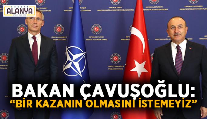 """Bakan Çavuşoğlu: """"Bir kazanın olmasını istemeyiz"""""""