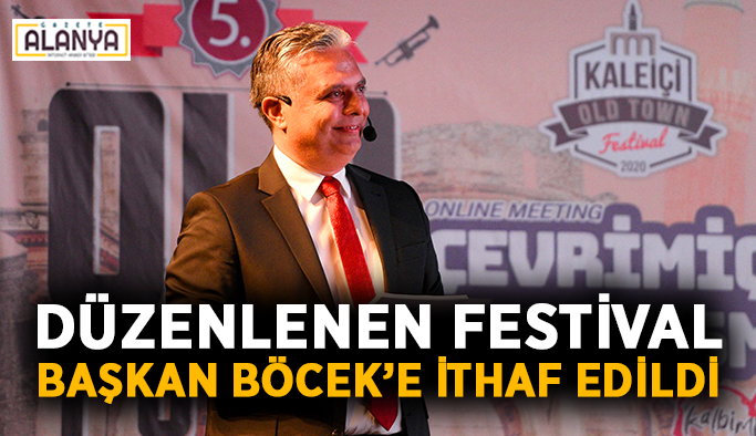 Düzenlenen festival Başkan Böcek'e ithaf edildi