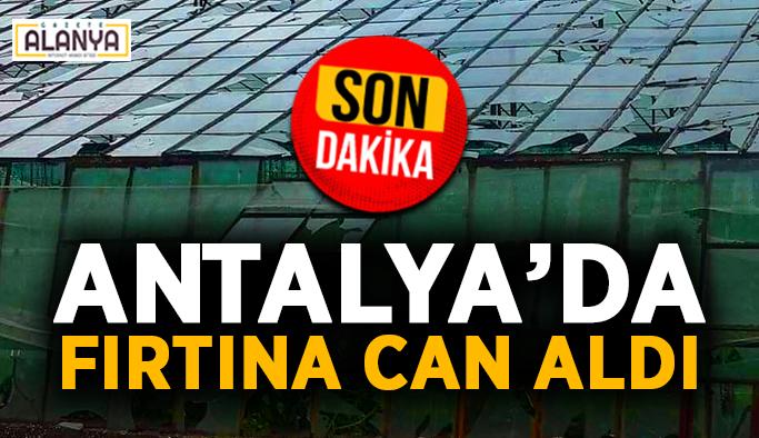 SON DAKİKA! Antalya'da fırtına can aldı