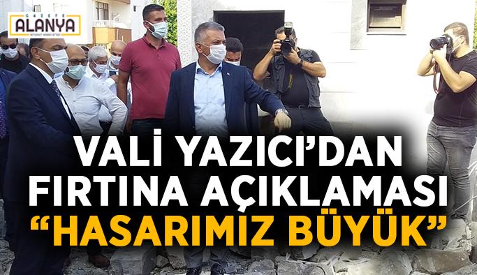 """Vali Yazıcı'dan fırtına açıklaması: """"Hasarımız büyük"""""""