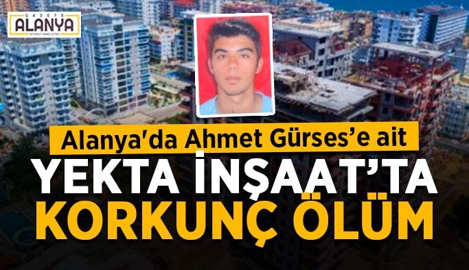 Alanya'da Ahmet Gürses'e ait Yekta İnşaat'ta korkunç ölüm