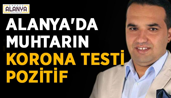 Alanya'da muhtarın korona testi pozitif