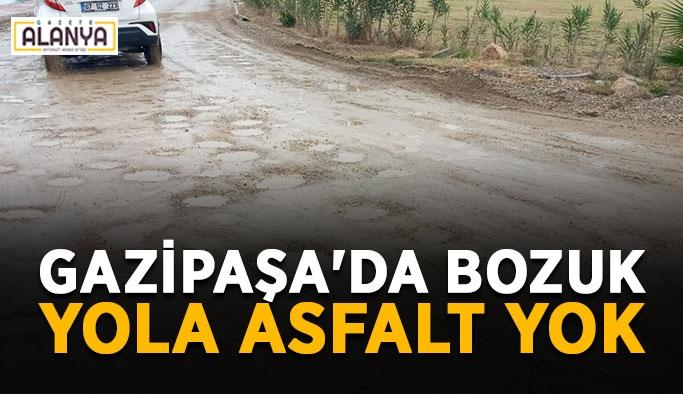 Gazipaşa'da bozuk yola asfalt yok