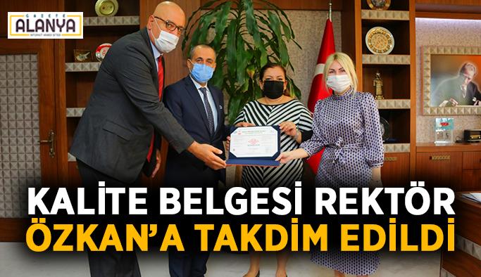 Kalite belgesi Rektör Özkan'a takdim edildi