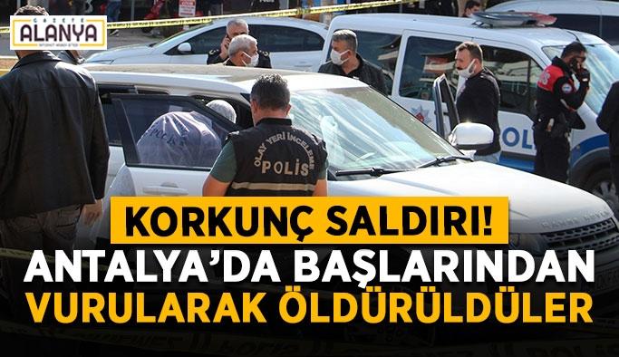 Korkunç saldırı! Antalya'da başlarından vurularak öldürüldüler