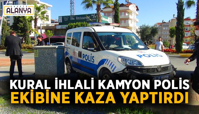 Kural ihlali kamyon polis ekibine kaza yaptırdı
