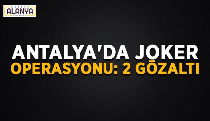 Antalya'da joker operasyonu: 2 gözaltı