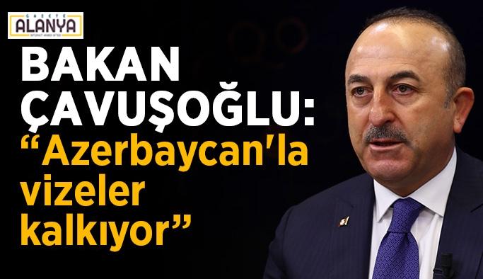 """Bakan Çavuşoğlu: """"Azerbaycan'la vizeler kalkıyor"""""""