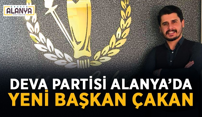 Deva Partisi Alanya'da yeni başkan Çakan