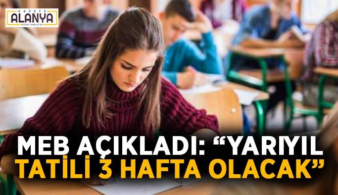 """MEB açıkladı: """"Yarıyıl tatı̇lı̇ 3 hafta olacak"""""""
