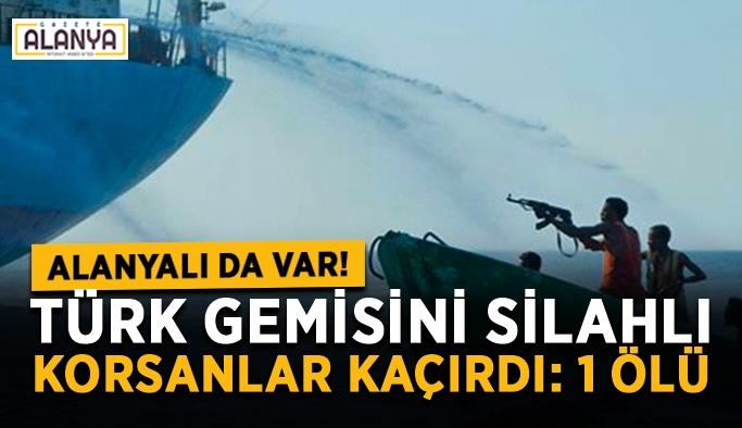 Alanyalı da var! Türk gemisini korsanlar kaçırdı: 1 ölü