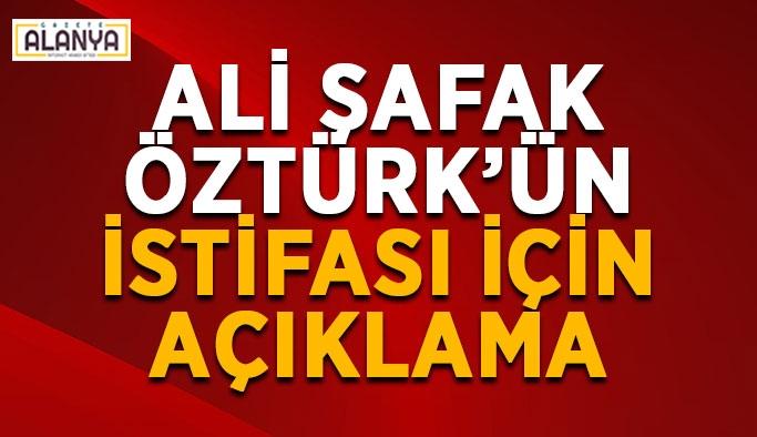 Ali Şafak Öztürk'ün istifası üzerine açıklama