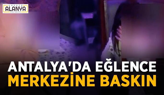 Antalya'da eğlence merkezine baskın