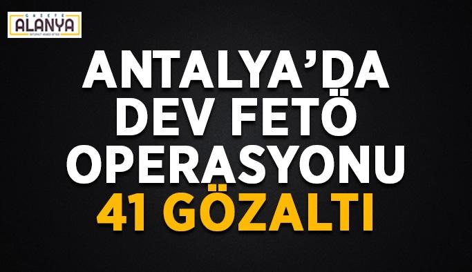 Antalya'da dev FETÖ operasyonu: 41 gözaltı