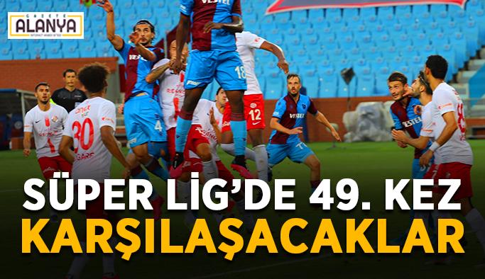 Antalyaspor ile Trabzonspor karşı karşıya geliyor