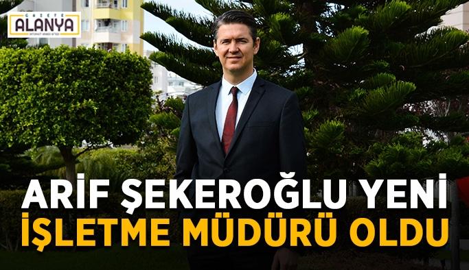 Arif Şekeroğlu yeni işletme müdürü oldu