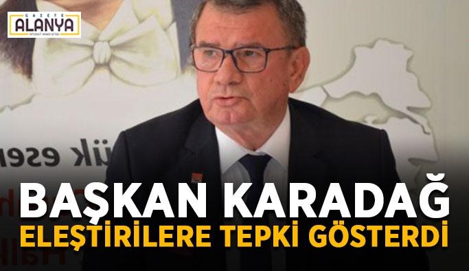 Başkan Karadağ eleştirilere tepki gösterdi