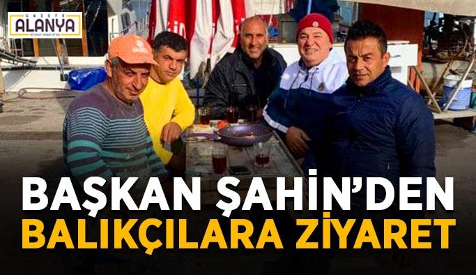 Başkan Şahin'den balıkçılara ziyaret