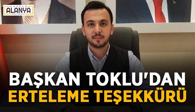 Başkan Toklu'dan erteleme teşekkürü