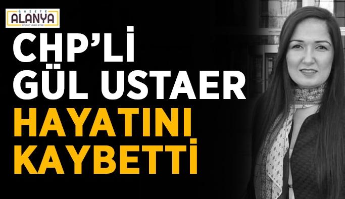 CHP'li Gül Ustaer hayatını kaybetti