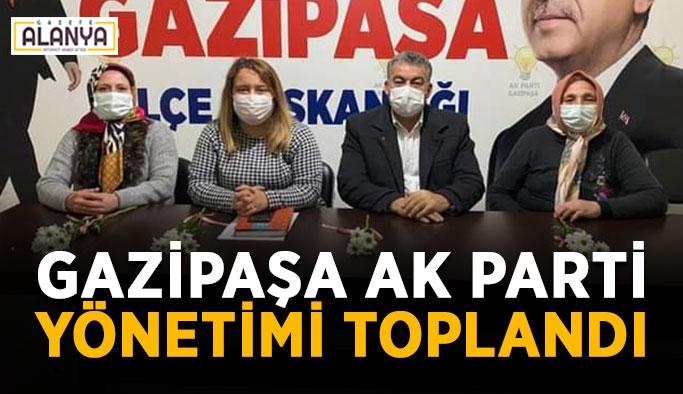Gazipaşa Ak Parti yönetimi toplandı