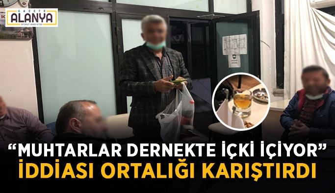 Gazipaşa Mahalle Muhtarlar Derneği'nde içki içiliyor iddiası