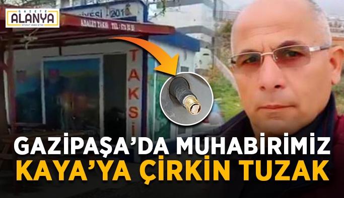 Gazipaşa'da gazeteciye çirkin tuzak