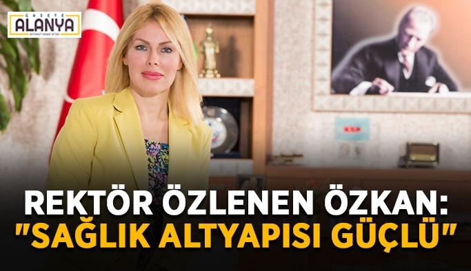 """Rektör Özlenen Özkan: """"Türkiye'nin sağlık altyapısı güçlü"""""""