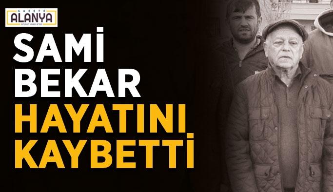 Sami Bekar hayatını kaybetti