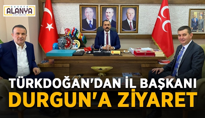 Türkdoğan'dan İl Başkanı Durgun'a ziyaret
