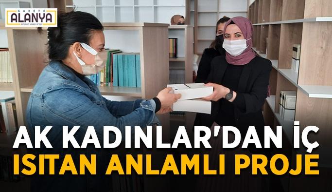 AK Kadınlar'dan iç ısıtan anlamlı proje