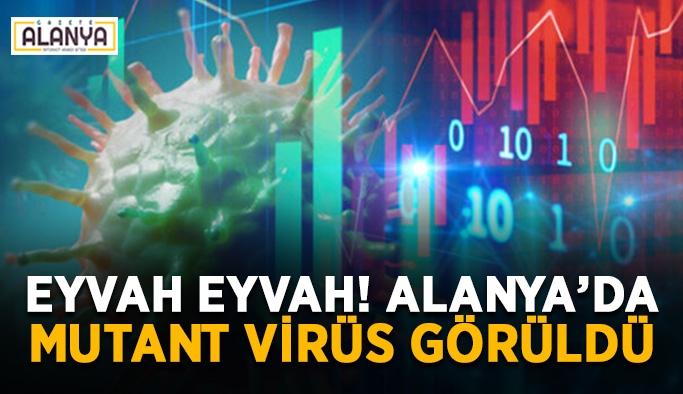 Alanya'da ilk mutant virüs vakası tespit edildi