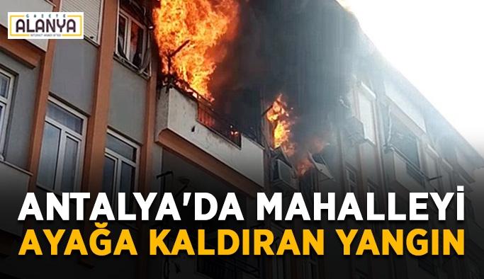 Antalya'da mahalleyi ayağa kaldıran yangın
