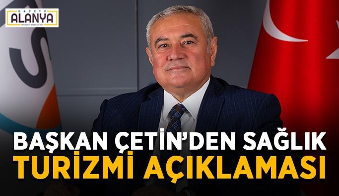 Başkan Çetin'den sağlık turizmi açıklaması