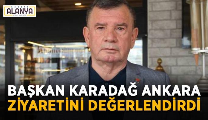 Başkan Karadağ Ankara ziyaretini değerlendirdi