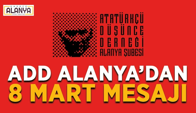 ADD Alanya'dan 8 Mart mesajı