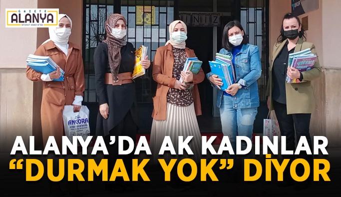 """Alanya'da AK Kadınlar """"durmak yok"""" diyor"""