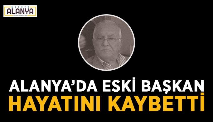 Alanya'da eski başkan hayatını kaybetti