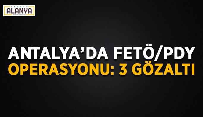 Antalya'da FETÖ/PDY operasyonu: 3 gözaltı